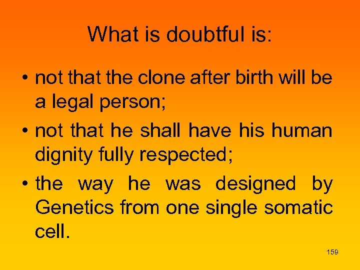 What is doubtful is: • not that the clone after birth will be a