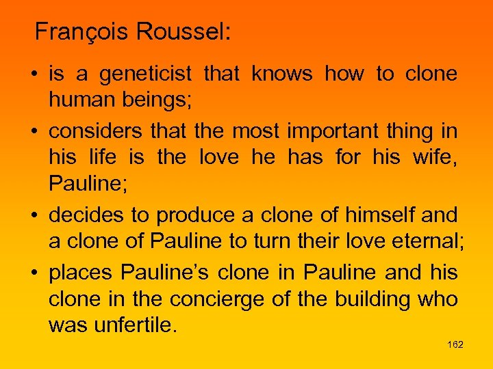 François Roussel: • is a geneticist that knows how to clone human beings; •