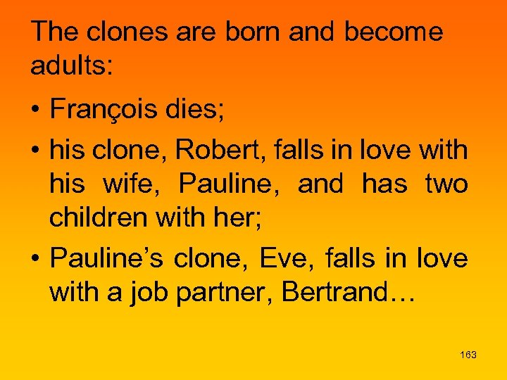 The clones are born and become adults: • François dies; • his clone, Robert,