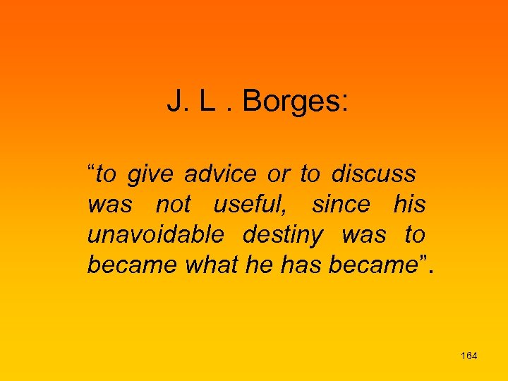 "J. L. Borges: ""to give advice or to discuss was not useful, since his"