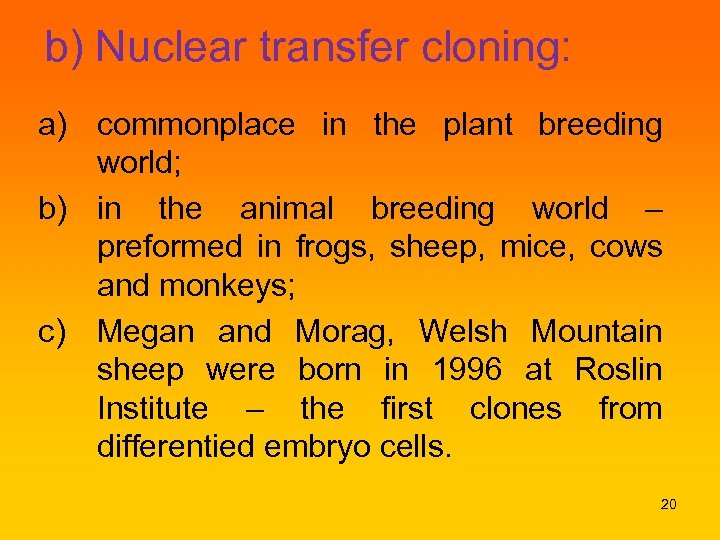 b) Nuclear transfer cloning: a) commonplace in the plant breeding world; b) in the
