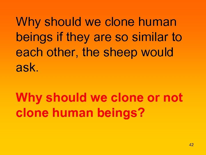 Why should we clone human beings if they are so similar to each other,