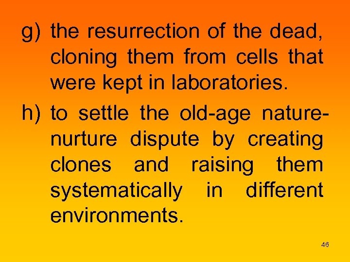 g) the resurrection of the dead, cloning them from cells that were kept in
