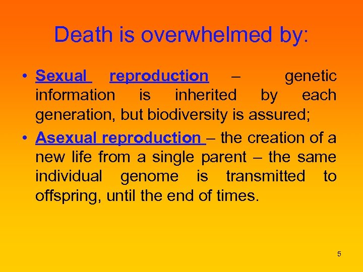 Death is overwhelmed by: • Sexual reproduction – genetic information is inherited by each