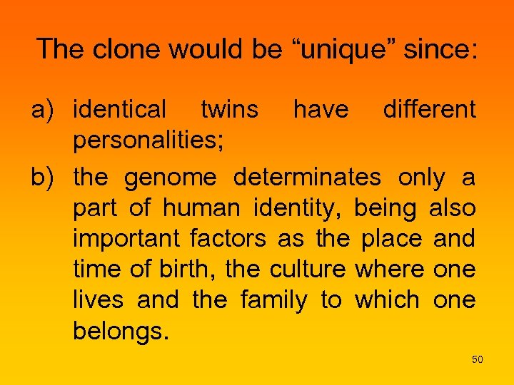 "The clone would be ""unique"" since: a) identical twins have different personalities; b) the"