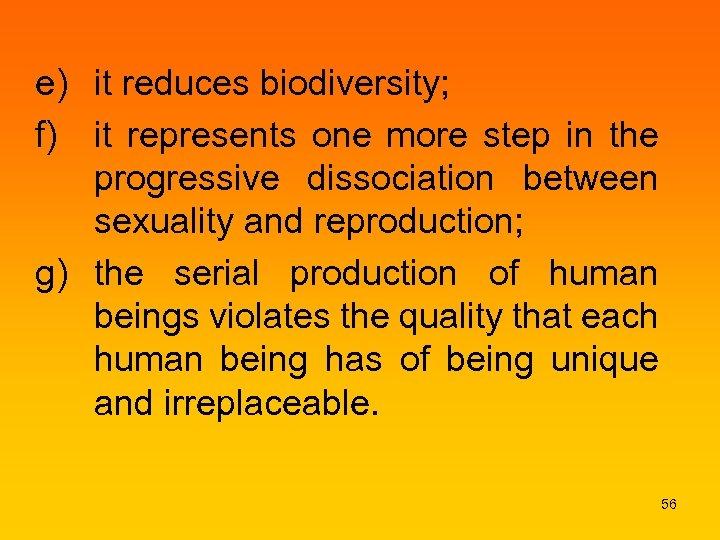 e) it reduces biodiversity; f) it represents one more step in the progressive dissociation