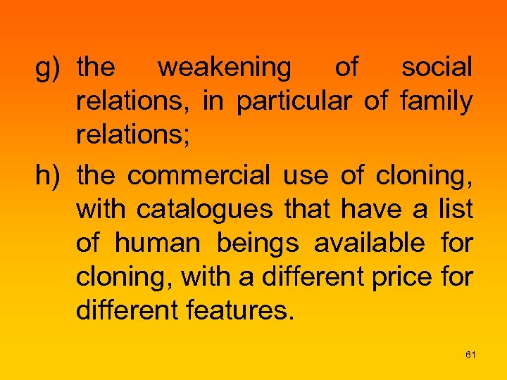 g) the weakening of social relations, in particular of family relations; h) the commercial