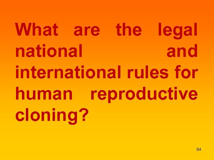 What are the legal national and international rules for human reproductive cloning? 64