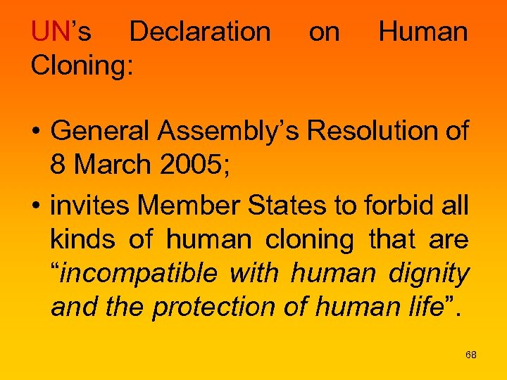UN's Declaration Cloning: on Human • General Assembly's Resolution of 8 March 2005; •
