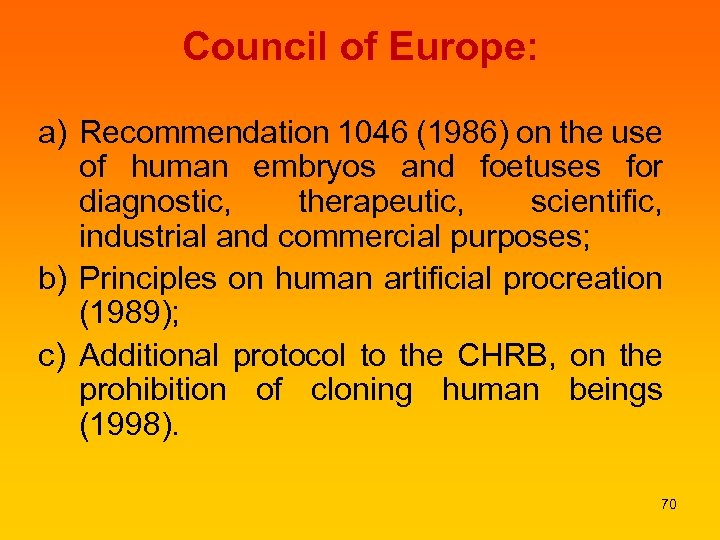 Council of Europe: a) Recommendation 1046 (1986) on the use of human embryos and