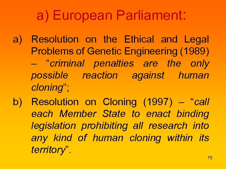 a) European Parliament: a) Resolution on the Ethical and Legal Problems of Genetic Engineering