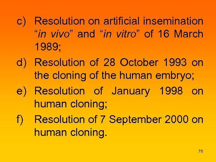 "c) Resolution on artificial insemination ""in vivo"" and ""in vitro"" of 16 March 1989;"