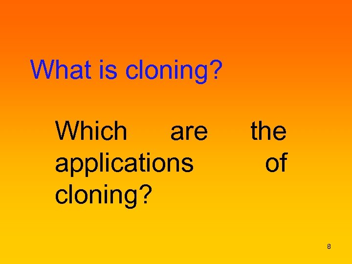 What is cloning? Which are applications cloning? the of 8