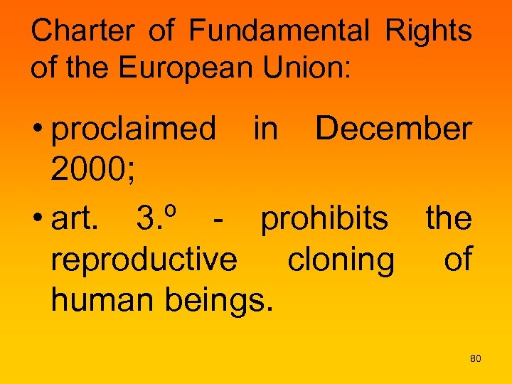 Charter of Fundamental Rights of the European Union: • proclaimed in December 2000; •