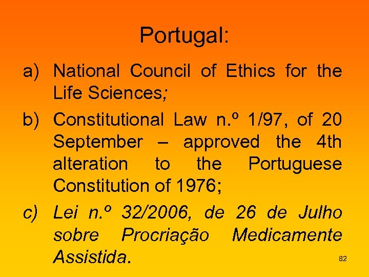 Portugal: a) National Council of Ethics for the Life Sciences; b) Constitutional Law n.