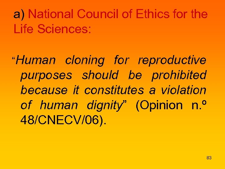 "a) National Council of Ethics for the Life Sciences: ""Human cloning for reproductive purposes"
