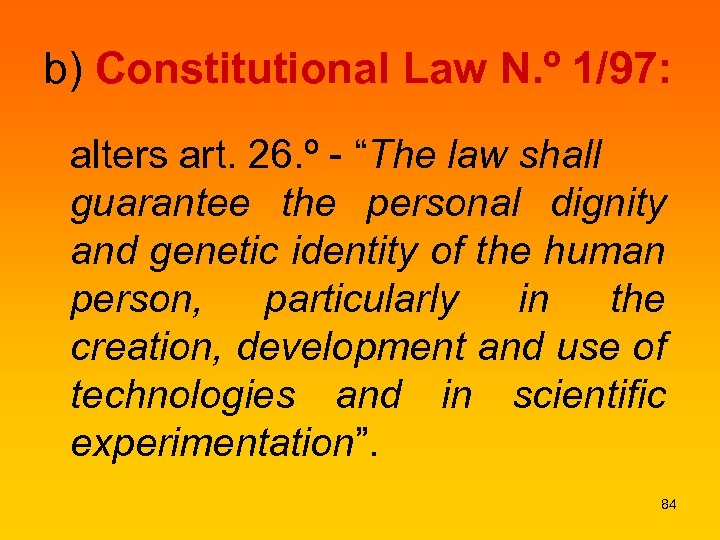 "b) Constitutional Law N. º 1/97: alters art. 26. º - ""The law shall"