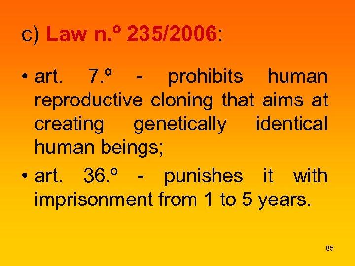 c) Law n. º 235/2006: • art. 7. º - prohibits human reproductive cloning