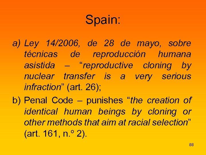 Spain: a) Ley 14/2006, de 28 de mayo, sobre técnicas de reproducción humana asistida