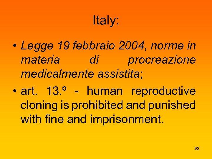 Italy: • Legge 19 febbraio 2004, norme in materia di procreazione medicalmente assistita; •