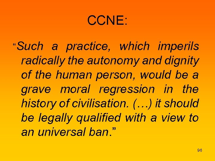 "CCNE: ""Such a practice, which imperils radically the autonomy and dignity of the human"