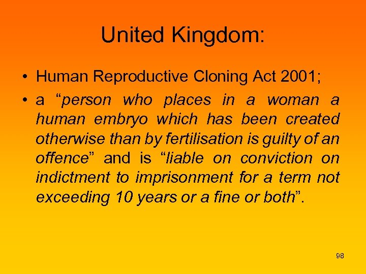 "United Kingdom: • Human Reproductive Cloning Act 2001; • a ""person who places in"