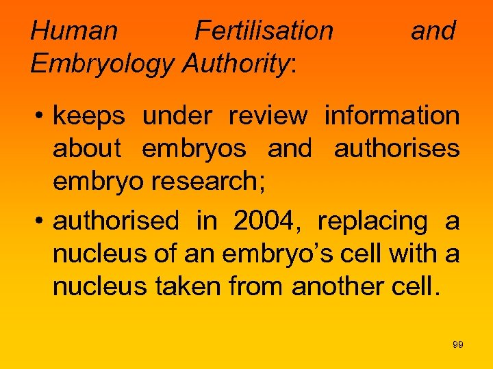 Human Fertilisation Embryology Authority: and • keeps under review information about embryos and authorises