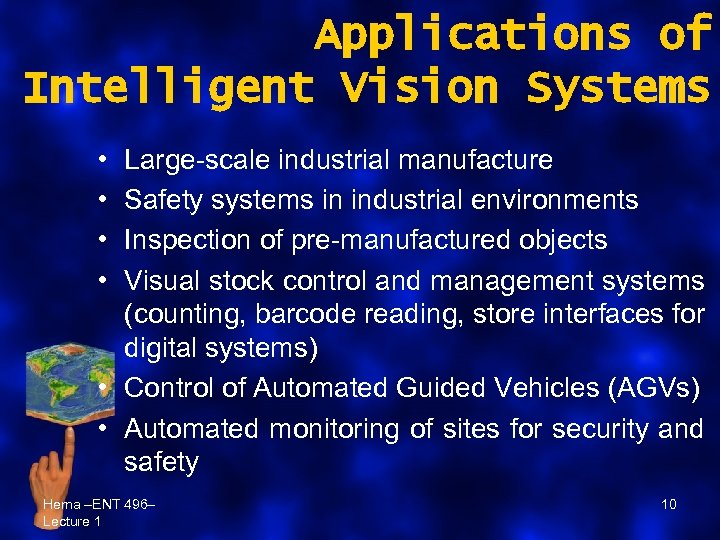 Applications of Intelligent Vision Systems • • Large-scale industrial manufacture Safety systems in industrial