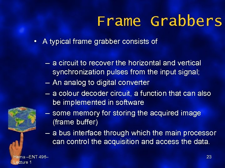 Frame Grabbers • A typical frame grabber consists of – a circuit to recover