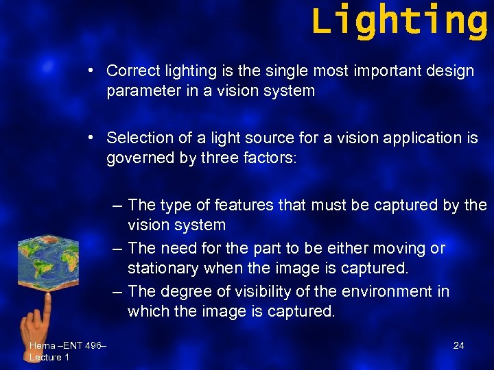 Lighting • Correct lighting is the single most important design parameter in a vision