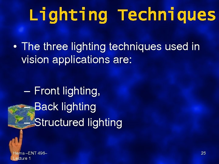 Lighting Techniques • The three lighting techniques used in vision applications are: – Front