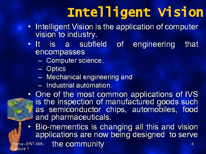 Intelligent Vision • Intelligent Vision is the application of computer vision to industry. •