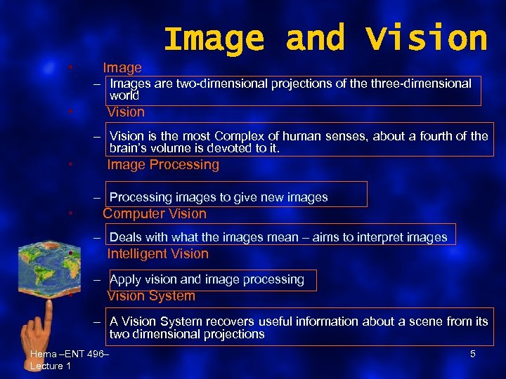 Image and Vision • Image – Images are two-dimensional projections of the three-dimensional world
