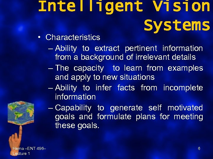 Intelligent Vision Systems • Characteristics – Ability to extract pertinent information from a background