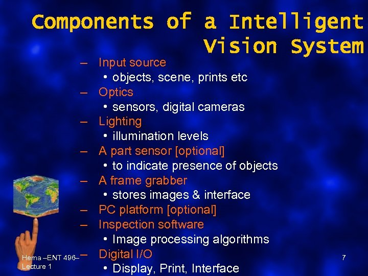 Components of a Intelligent Vision System – Input source • objects, scene, prints etc
