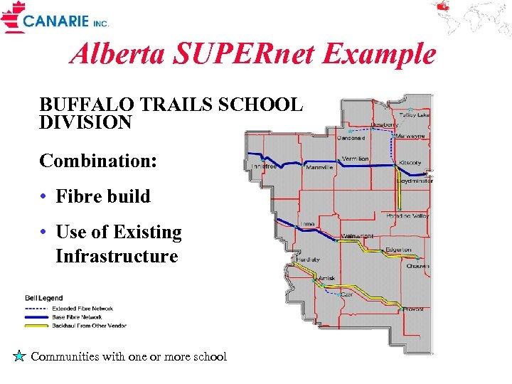 Alberta SUPERnet Example BUFFALO TRAILS SCHOOL DIVISION Combination: • Fibre build • Use of