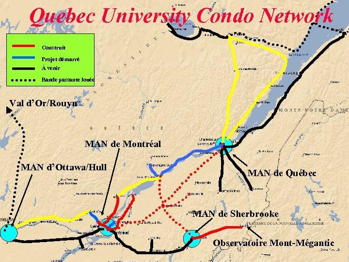 Quebec University Condo Network Construit Projet démarré À venir Bande passante louée Val d'Or/Rouyn