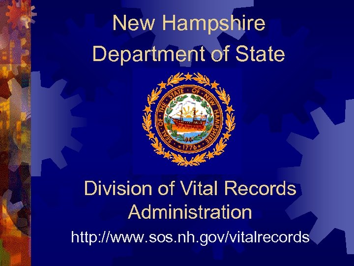 New Hampshire Department of State Division of Vital Records Administration http: //www. sos. nh.