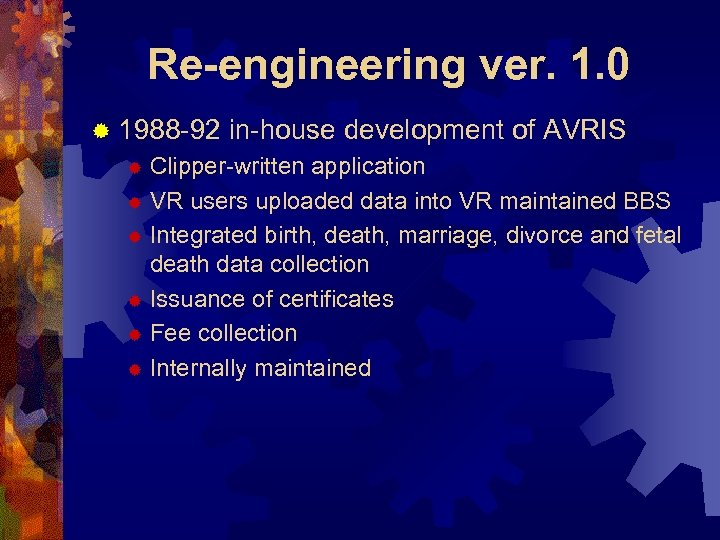 Re-engineering ver. 1. 0 ® 1988 -92 in-house development of AVRIS Clipper-written application ®