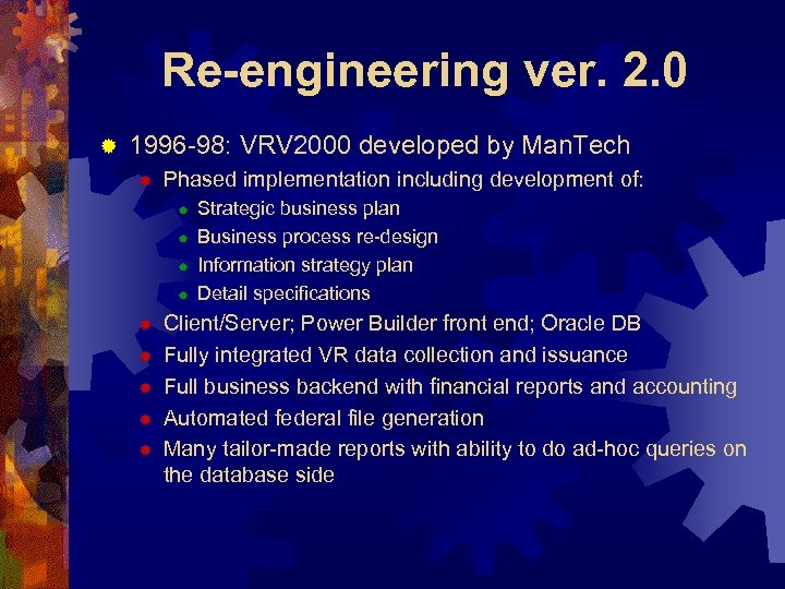 Re-engineering ver. 2. 0 ® 1996 -98: VRV 2000 developed by Man. Tech ®
