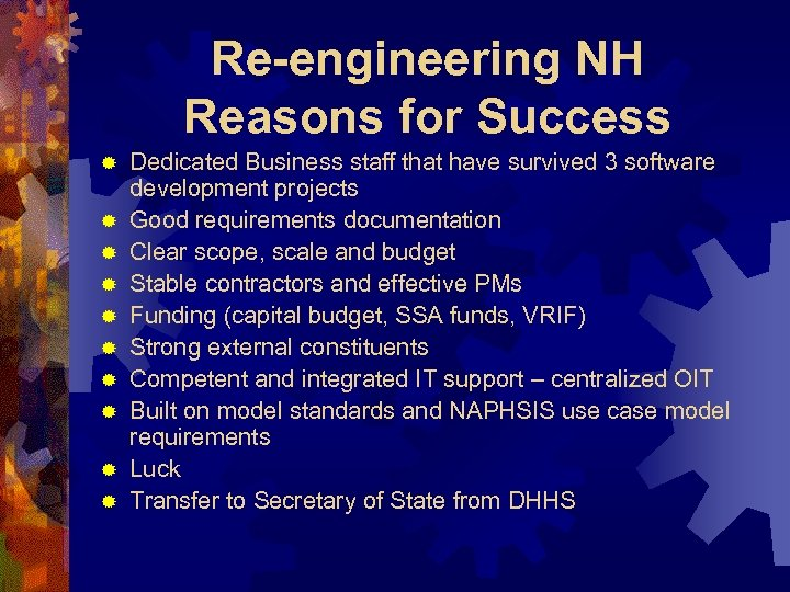 Re-engineering NH Reasons for Success ® ® ® ® ® Dedicated Business staff that