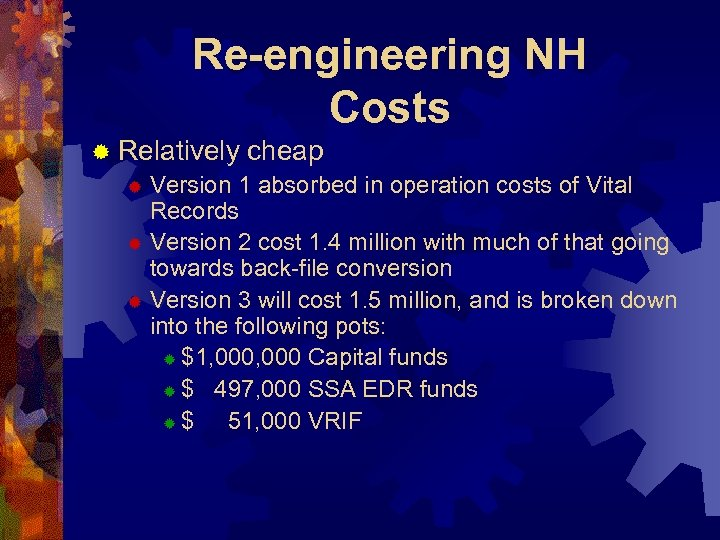 Re-engineering NH Costs ® Relatively cheap ® Version 1 absorbed in operation costs of