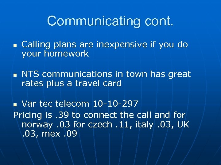 Communicating cont. n n Calling plans are inexpensive if you do your homework NTS