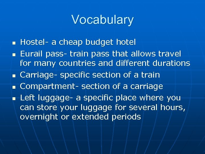 Vocabulary n n n Hostel- a cheap budget hotel Eurail pass- train pass that