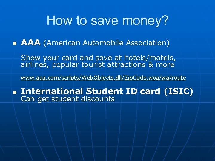 How to save money? n AAA (American Automobile Association) Show your card and save
