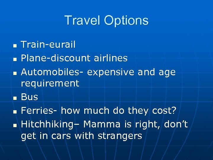 Travel Options n n n Train-eurail Plane-discount airlines Automobiles- expensive and age requirement Bus