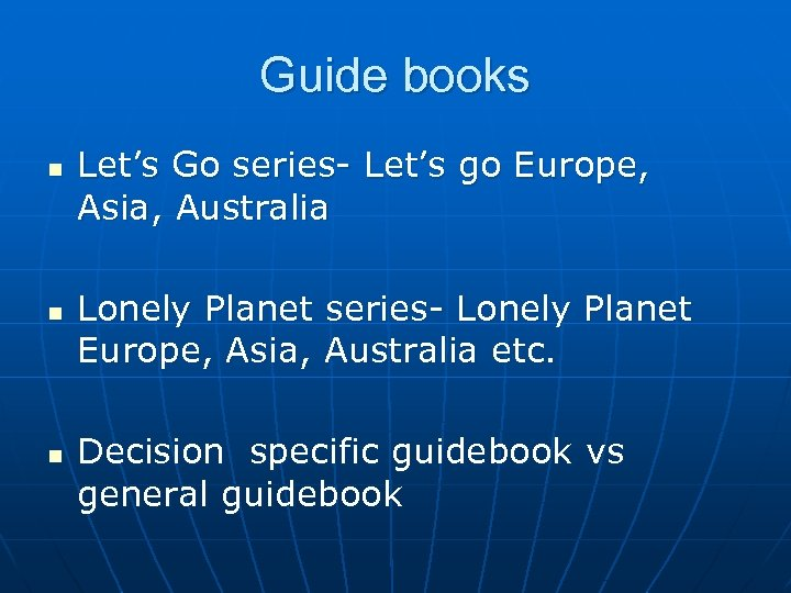 Guide books n n n Let's Go series- Let's go Europe, Asia, Australia Lonely
