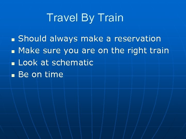 Travel By Train n n Should always make a reservation Make sure you are