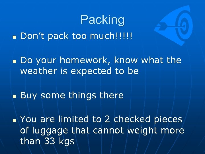 Packing n n Don't pack too much!!!!! Do your homework, know what the weather