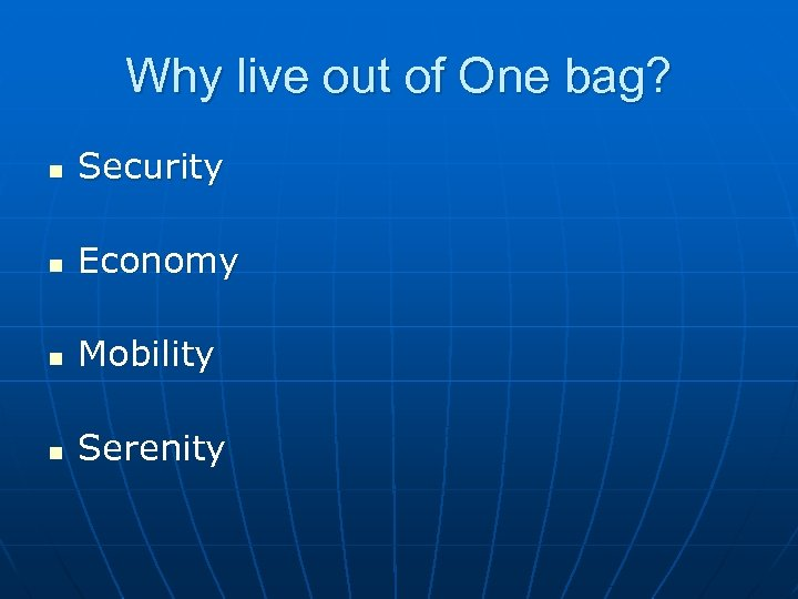 Why live out of One bag? n Security n Economy n Mobility n Serenity